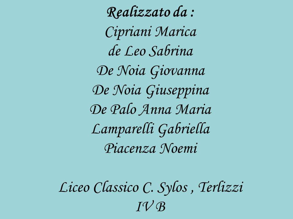 Realizzato da : Cipriani Marica de Leo Sabrina De Noia Giovanna De Noia Giuseppina De Palo Anna Maria Lamparelli Gabriella Piacenza Noemi Liceo Classi