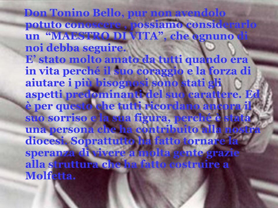 Don Tonino Bello, pur non avendolo potuto conoscere, possiamo considerarlo un MAESTRO DI VITA, che ognuno di noi debba seguire. E stato molto amato da