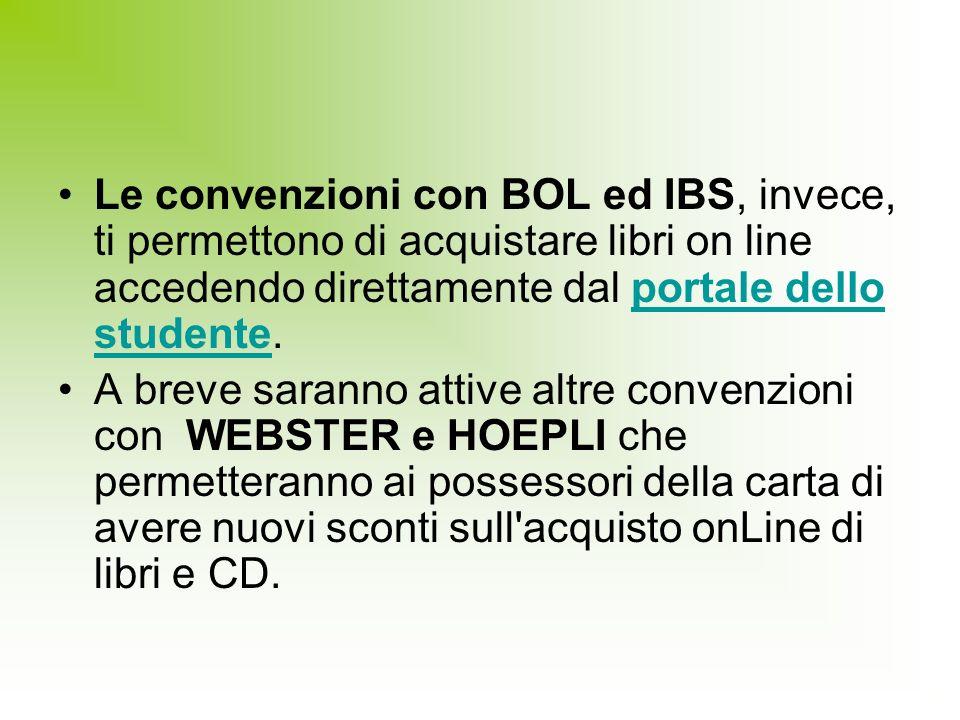 Le convenzioni con BOL ed IBS, invece, ti permettono di acquistare libri on line accedendo direttamente dal portale dello studente.portale dello stude