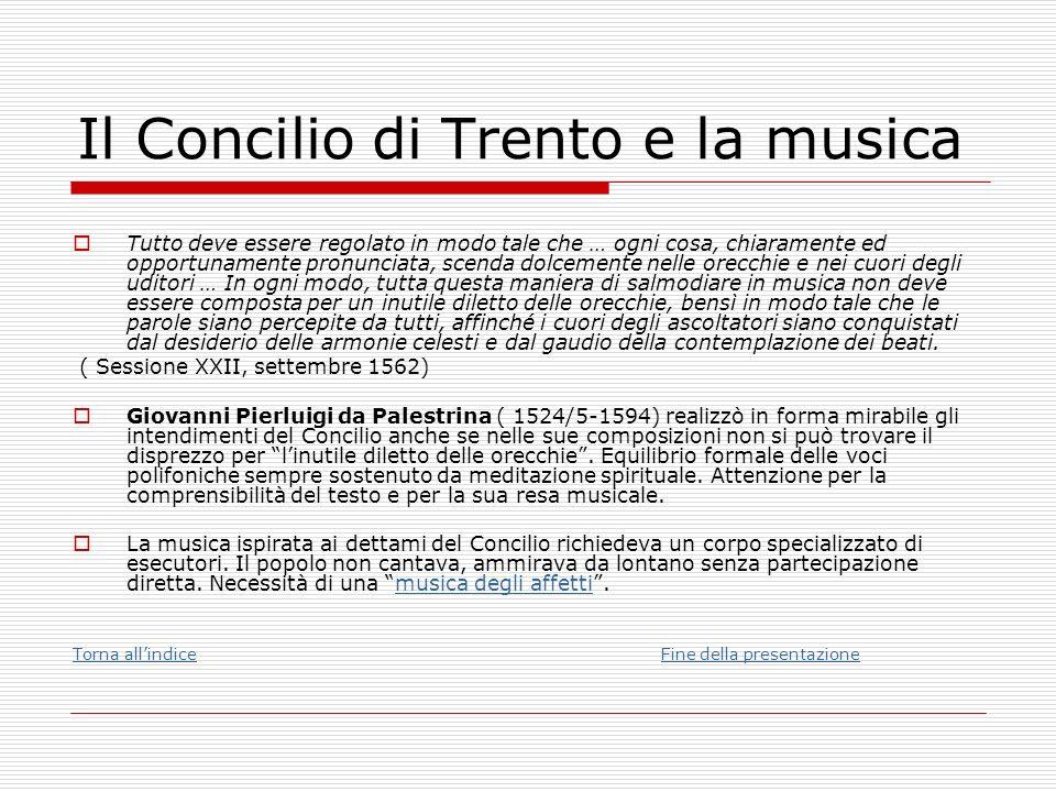 Il Concilio di Trento e la musica Tutto deve essere regolato in modo tale che … ogni cosa, chiaramente ed opportunamente pronunciata, scenda dolcement