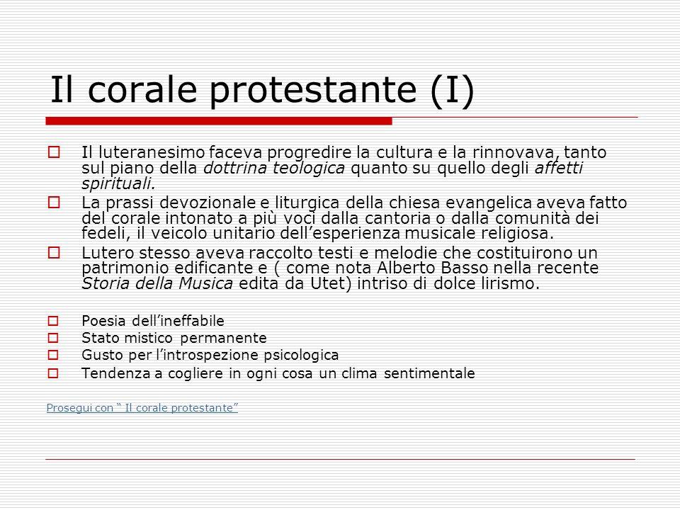 Il corale protestante (I) Il luteranesimo faceva progredire la cultura e la rinnovava, tanto sul piano della dottrina teologica quanto su quello degli
