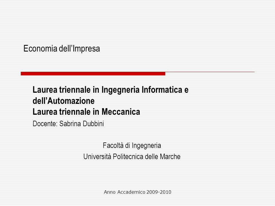 Anno Accademico 2009-2010 Economia dellImpresa Laurea triennale in Ingegneria Informatica e dellAutomazione Laurea triennale in Meccanica Docente: Sab