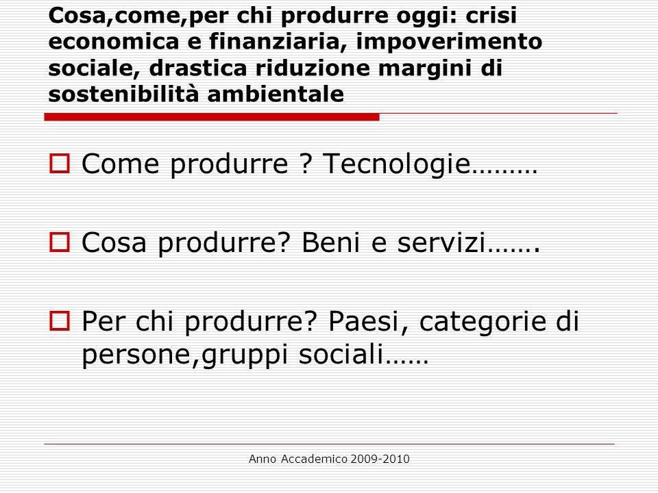Anno Accademico 2009-2010 Cosa,come,per chi produrre oggi: crisi economica e finanziaria, impoverimento sociale, drastica riduzione margini di sosteni