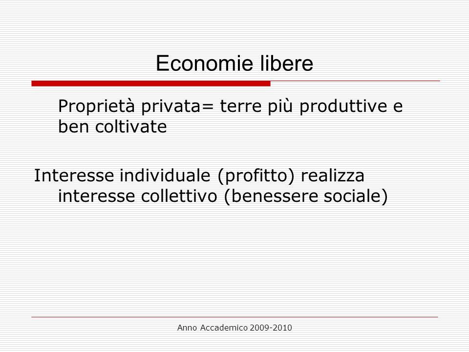 Anno Accademico 2009-2010 Economie libere Proprietà privata= terre più produttive e ben coltivate Interesse individuale (profitto) realizza interesse