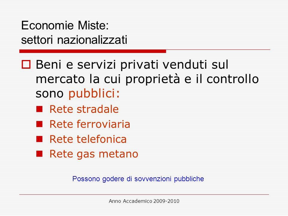 Anno Accademico 2009-2010 Economie Miste: settori nazionalizzati Beni e servizi privati venduti sul mercato la cui proprietà e il controllo sono pubbl