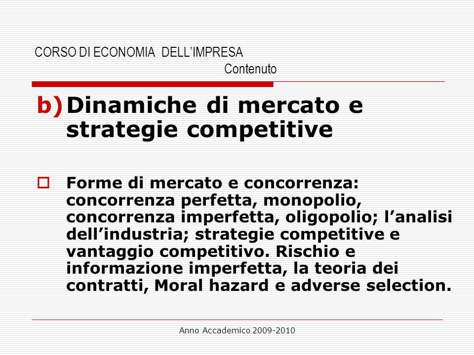 Anno Accademico 2009-2010 CORSO DI ECONOMIA DELLIMPRESA Contenuto b)Dinamiche di mercato e strategie competitive Forme di mercato e concorrenza: conco