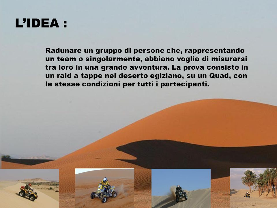LIDEA : Radunare un gruppo di persone che, rappresentando un team o singolarmente, abbiano voglia di misurarsi tra loro in una grande avventura.