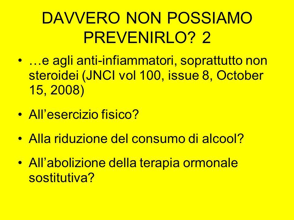 DAVVERO NON POSSIAMO PREVENIRLO? 2 …e agli anti-infiammatori, soprattutto non steroidei (JNCI vol 100, issue 8, October 15, 2008) Allesercizio fisico?
