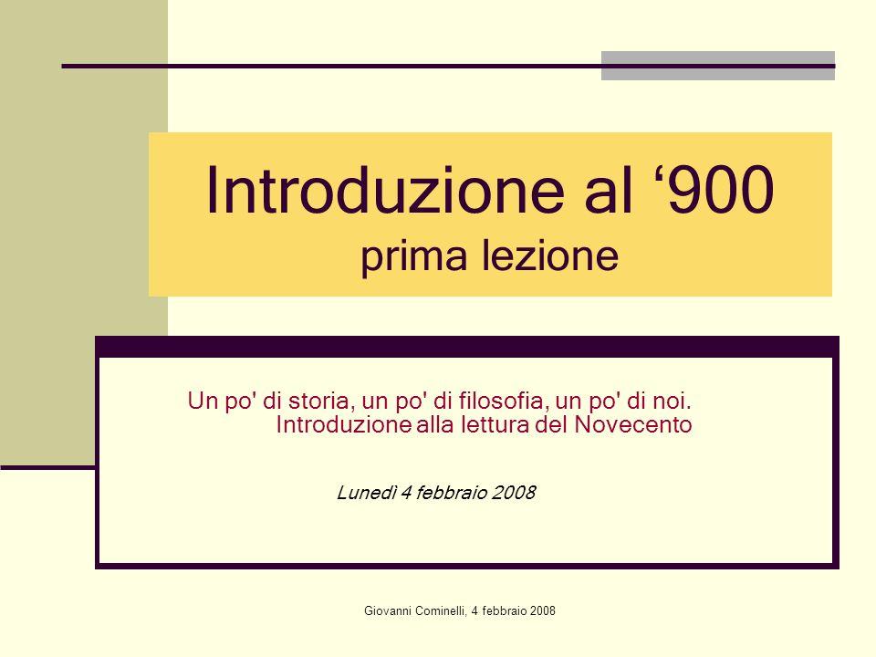 Giovanni Cominelli, 4 febbraio 2008 Introduzione al 900 prima lezione Un po' di storia, un po' di filosofia, un po' di noi. Introduzione alla lettura