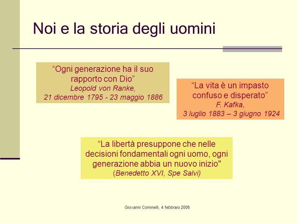 Giovanni Cominelli, 4 febbraio 2008 Noi e la storia degli uomini Ogni generazione ha il suo rapporto con Dio Leopold von Ranke, 21 dicembre 1795 - 23