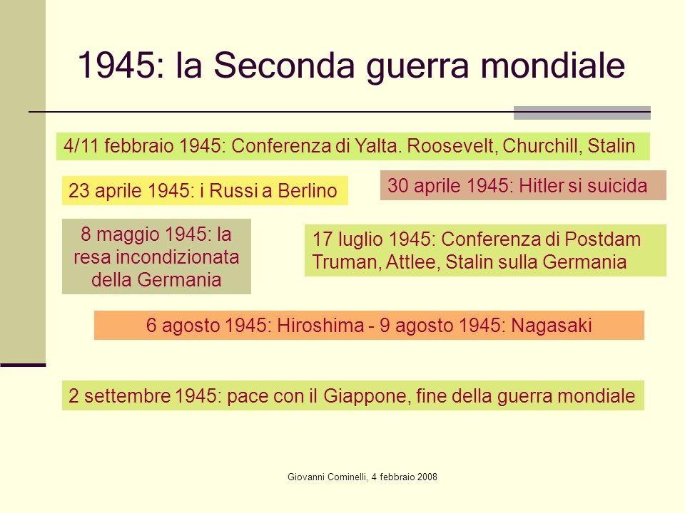 Giovanni Cominelli, 4 febbraio 2008 1945: la Seconda guerra mondiale 4/11 febbraio 1945: Conferenza di Yalta. Roosevelt, Churchill, Stalin 23 aprile 1
