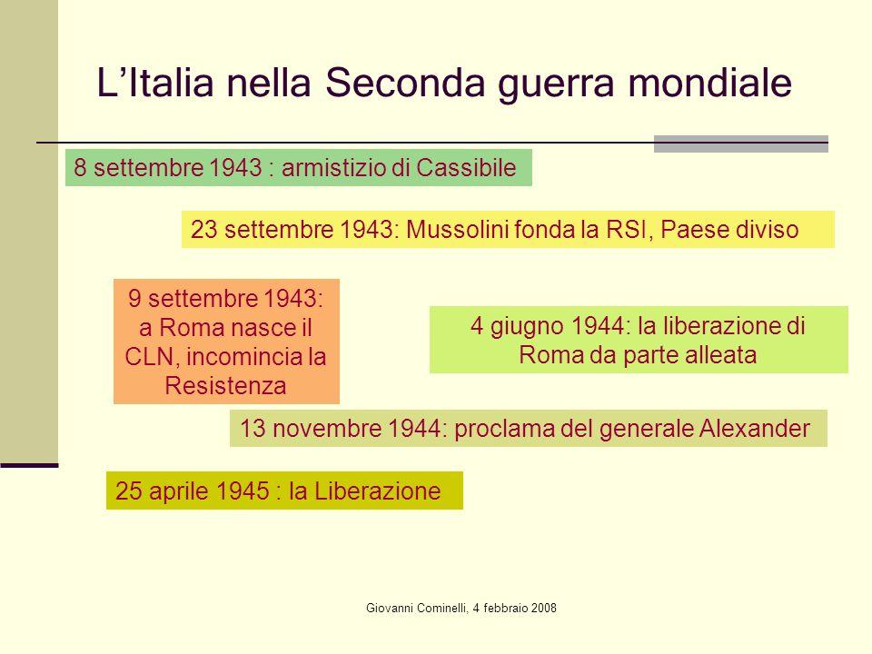 Giovanni Cominelli, 4 febbraio 2008 LItalia nella Seconda guerra mondiale 8 settembre 1943 : armistizio di Cassibile 23 settembre 1943: Mussolini fond