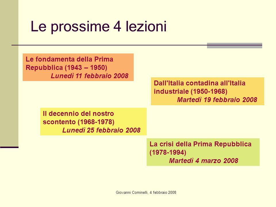 Giovanni Cominelli, 4 febbraio 2008 Le prossime 4 lezioni Le fondamenta della Prima Repubblica (1943 – 1950) Lunedì 11 febbraio 2008 Dall'Italia conta