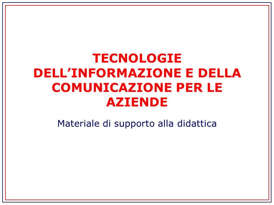 TECNOLOGIE DELLINFORMAZIONE E DELLA COMUNICAZIONE PER LE AZIENDE Materiale di supporto alla didattica