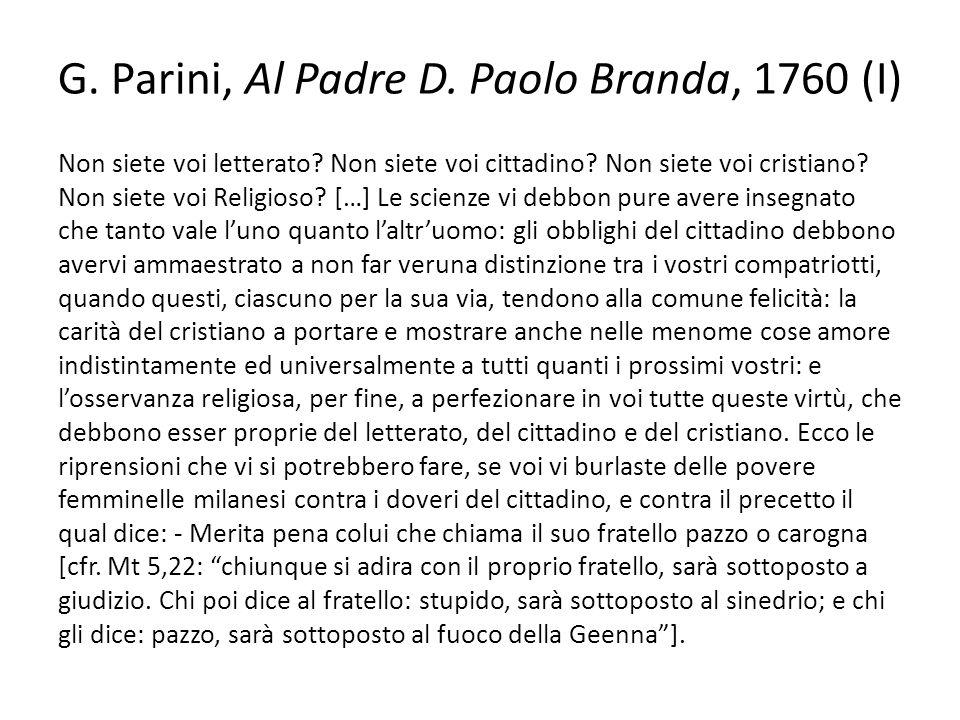 G. Parini, Al Padre D. Paolo Branda, 1760 (I) Non siete voi letterato? Non siete voi cittadino? Non siete voi cristiano? Non siete voi Religioso? […]