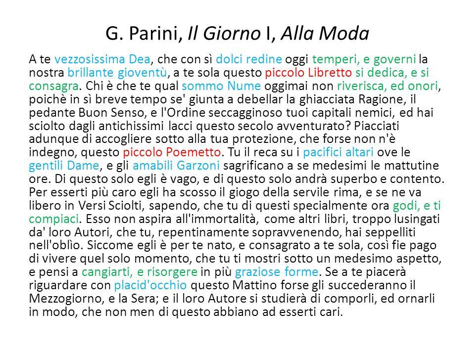 G. Parini, Il Giorno I, Alla Moda A te vezzosissima Dea, che con sì dolci redine oggi temperi, e governi la nostra brillante gioventù, a te sola quest