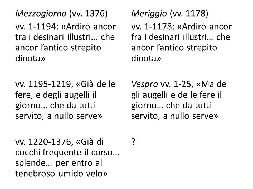 Mezzogiorno (vv. 1376) vv. 1-1194: «Ardirò ancor tra i desinari illustri… che ancor lantico strepito dinota» vv. 1195-1219, «Già de le fere, e degli a