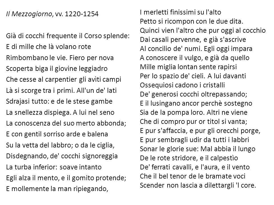 Il Mezzogiorno, vv. 1220-1254 Già di cocchi frequente il Corso splende: E di mille che là volano rote Rimbombano le vie. Fiero per nova Scoperta biga