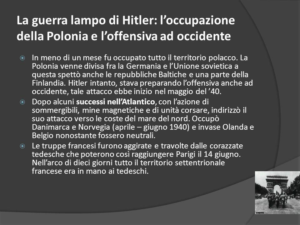 La guerra lampo di Hitler: loccupazione della Polonia e loffensiva ad occidente In meno di un mese fu occupato tutto il territorio polacco.