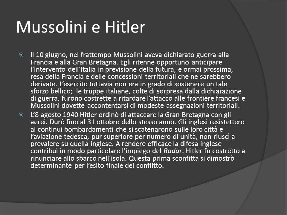 Mussolini e Hitler Il 10 giugno, nel frattempo Mussolini aveva dichiarato guerra alla Francia e alla Gran Bretagna. Egli ritenne opportuno anticipare