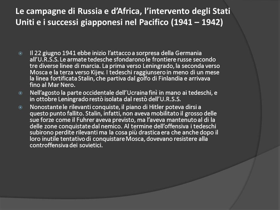 Le campagne di Russia e dAfrica, lintervento degli Stati Uniti e i successi giapponesi nel Pacifico (1941 – 1942) Il 22 giugno 1941 ebbe inizio lattacco a sorpresa della Germania allU.R.S.S.