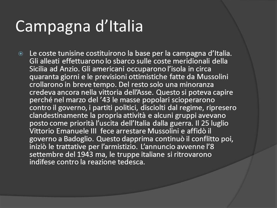 Campagna dItalia Le coste tunisine costituirono la base per la campagna dItalia. Gli alleati effettuarono lo sbarco sulle coste meridionali della Sici