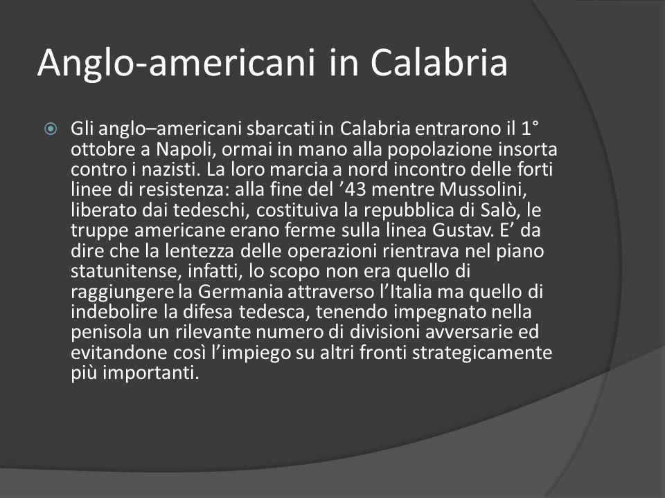 Anglo-americani in Calabria Gli anglo–americani sbarcati in Calabria entrarono il 1° ottobre a Napoli, ormai in mano alla popolazione insorta contro i nazisti.