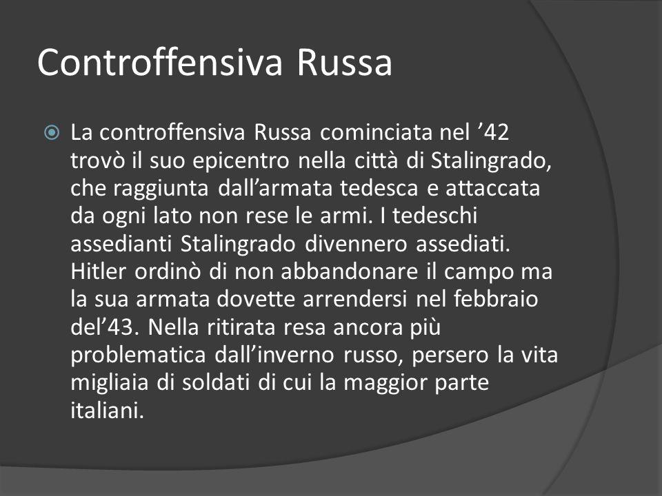 Controffensiva Russa La controffensiva Russa cominciata nel 42 trovò il suo epicentro nella città di Stalingrado, che raggiunta dallarmata tedesca e attaccata da ogni lato non rese le armi.