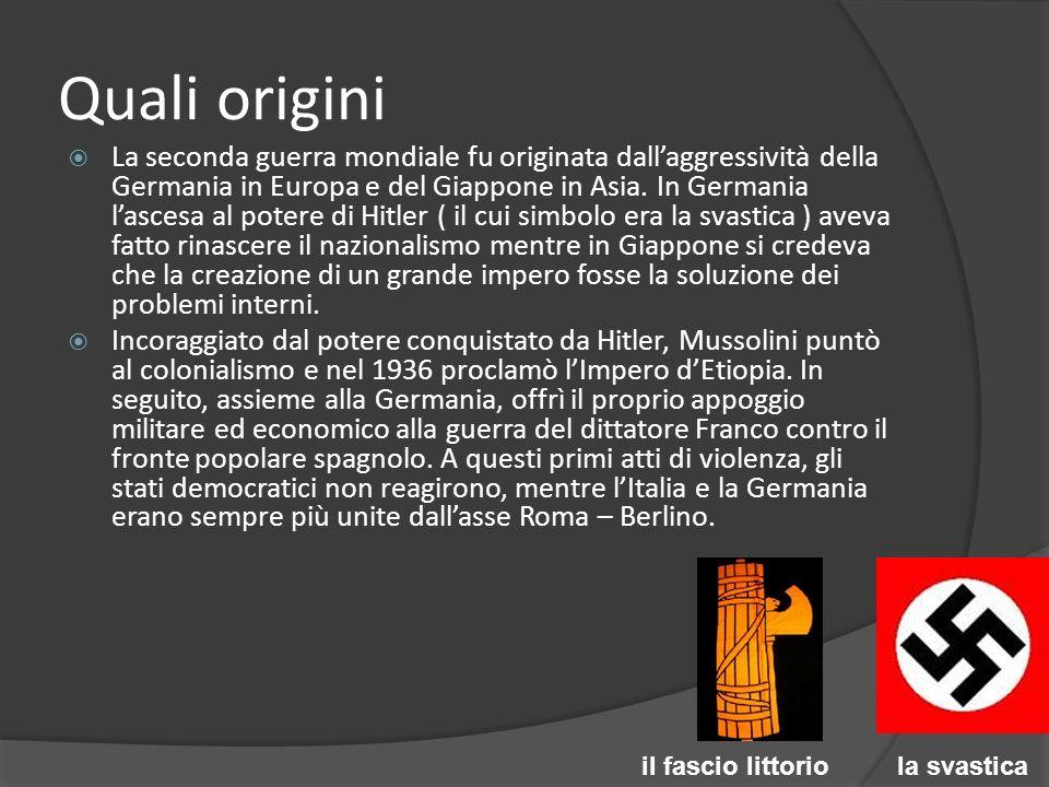 Quali origini La seconda guerra mondiale fu originata dallaggressività della Germania in Europa e del Giappone in Asia.