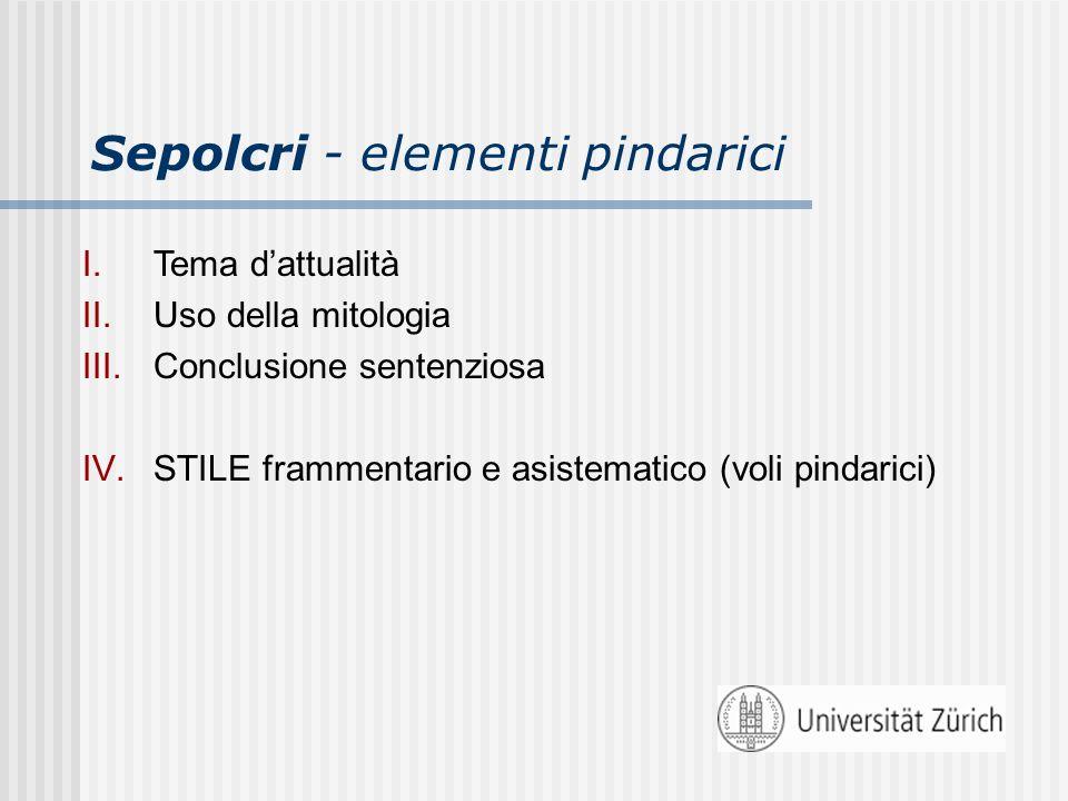 Sepolcri - elementi pindarici I.Tema dattualità II.Uso della mitologia III.Conclusione sentenziosa IV.STILE frammentario e asistematico (voli pindaric