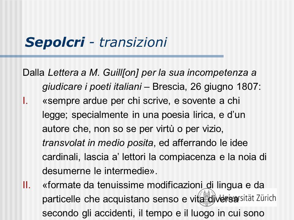Sepolcri - transizioni Dalla Lettera a M. Guill[on] per la sua incompetenza a giudicare i poeti italiani – Brescia, 26 giugno 1807: I.«sempre ardue pe