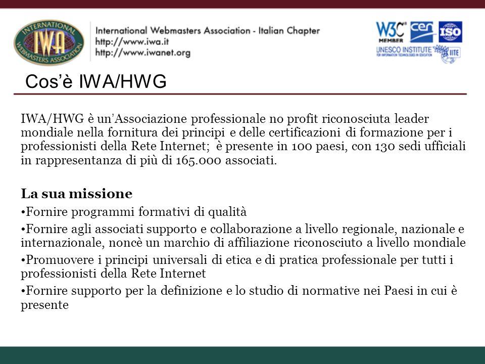 Cosè IWA/HWG IWA/HWG è un Associazione professionale no profit riconosciuta leader mondiale nella fornitura dei principi e delle certificazioni di formazione per i professionisti della Rete Internet; è presente in 100 paesi, con 130 sedi ufficiali in rappresentanza di più di 165.000 associati.