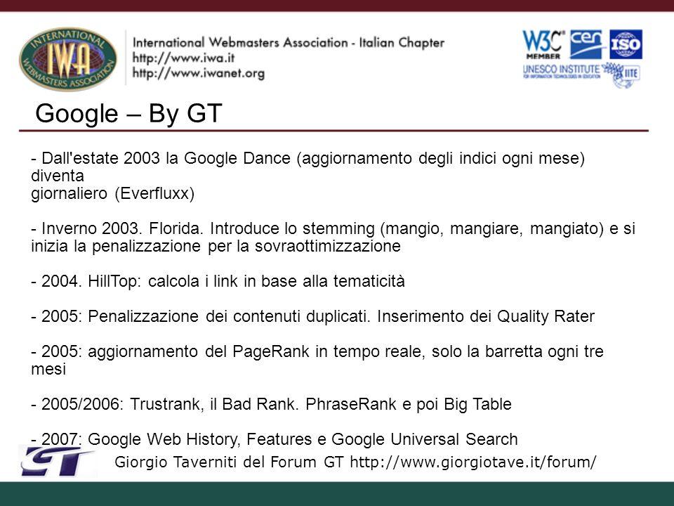 Google – By GT Giorgio Taverniti del Forum GT http://www.giorgiotave.it/forum/ - Dall estate 2003 la Google Dance (aggiornamento degli indici ogni mese) diventa giornaliero (Everfluxx) - Inverno 2003.
