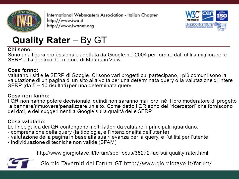 Quality Rater – By GT Giorgio Taverniti del Forum GT http://www.giorgiotave.it/forum/ Chi sono: Sono una figura professionale adottata da Google nel 2004 per fornire dati utili a migliorare le SERP e lalgoritmo del motore di Mountain View.