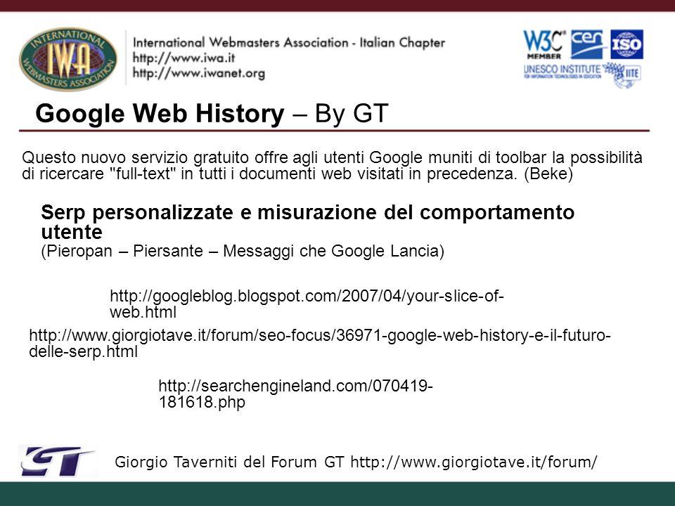 Google Web History – By GT Giorgio Taverniti del Forum GT http://www.giorgiotave.it/forum/ Questo nuovo servizio gratuito offre agli utenti Google muniti di toolbar la possibilità di ricercare full-text in tutti i documenti web visitati in precedenza.