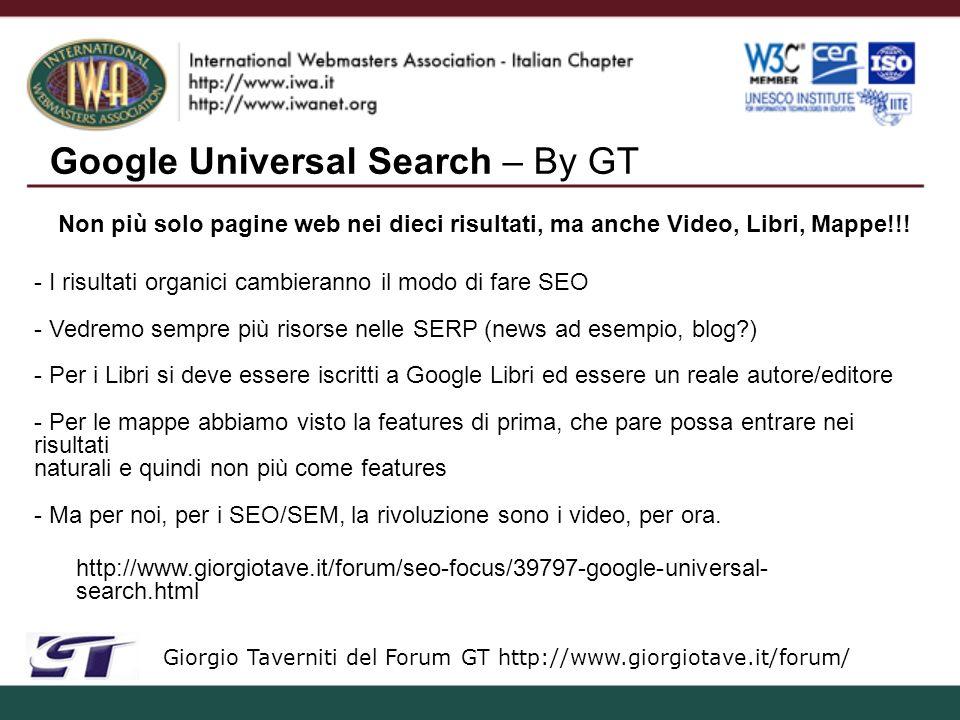 Google Universal Search – By GT Giorgio Taverniti del Forum GT http://www.giorgiotave.it/forum/ Non più solo pagine web nei dieci risultati, ma anche Video, Libri, Mappe!!.