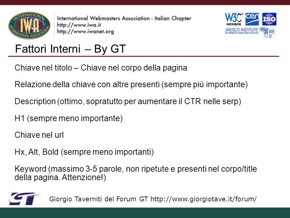 Fattori Interni – By GT Giorgio Taverniti del Forum GT http://www.giorgiotave.it/forum/ Struttura di Url senza variabili Sebbene Google dichiara di non avere problemi con l indicizzazione delle Url con variabili (dinamiche), questo non significa che il posizionamento di queste sia a pari livello.