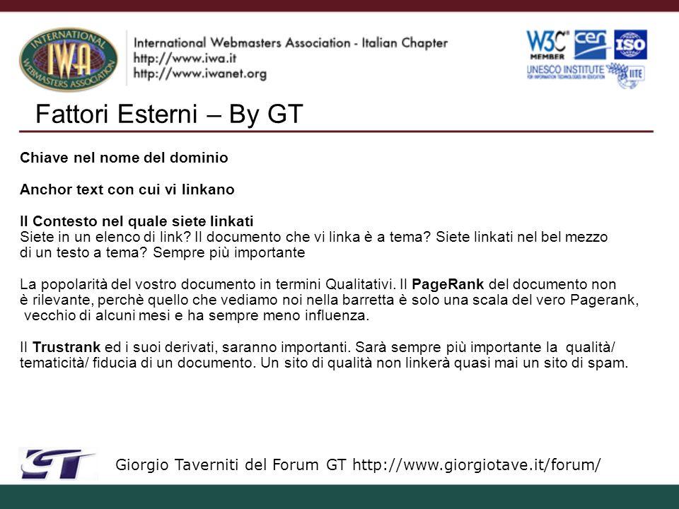 Fattori Esterni – By GT Giorgio Taverniti del Forum GT http://www.giorgiotave.it/forum/ Chiave nel nome del dominio Anchor text con cui vi linkano Il Contesto nel quale siete linkati Siete in un elenco di link.
