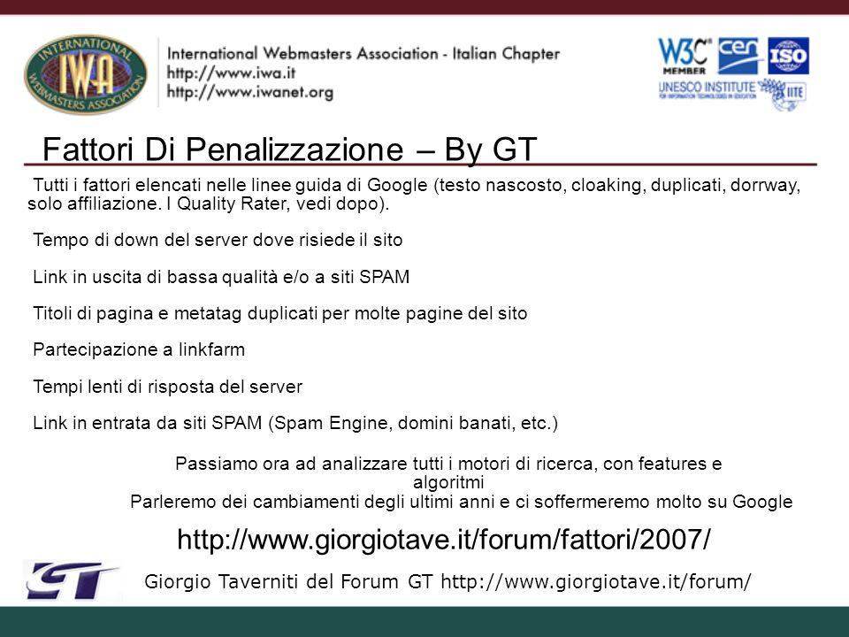 Fattori Di Penalizzazione – By GT Giorgio Taverniti del Forum GT http://www.giorgiotave.it/forum/ Tutti i fattori elencati nelle linee guida di Google (testo nascosto, cloaking, duplicati, dorrway, solo affiliazione.