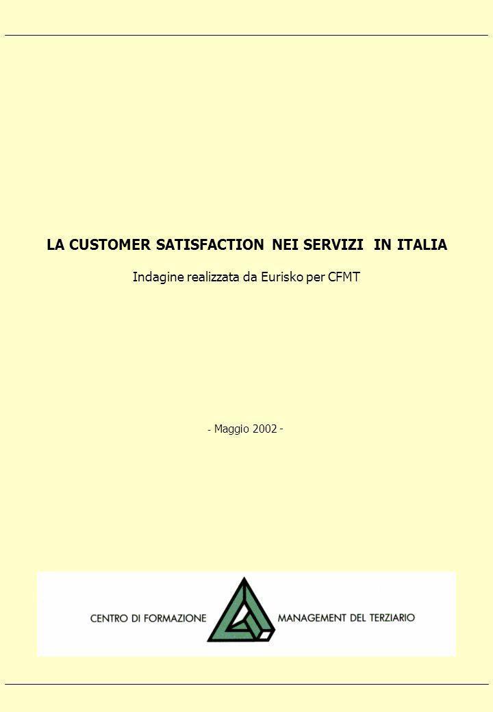 LA CUSTOMER SATISFACTION NEI SERVIZI IN ITALIA Indagine realizzata da Eurisko per CFMT - Maggio 2002 -