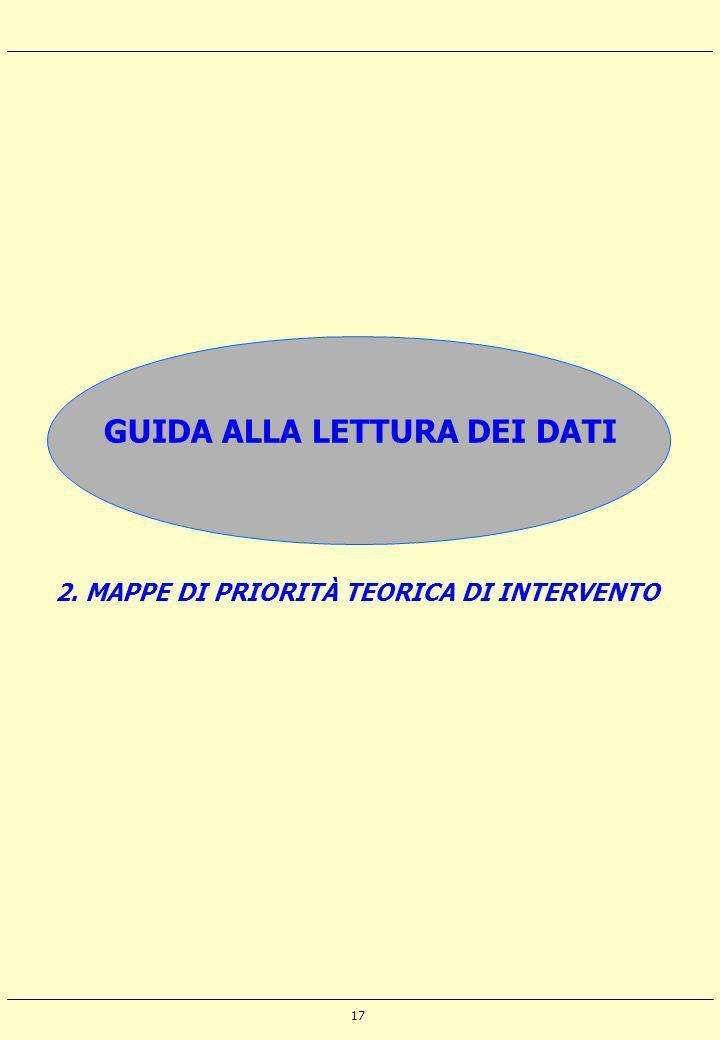 17 GUIDA ALLA LETTURA DEI DATI 2. MAPPE DI PRIORITÀ TEORICA DI INTERVENTO