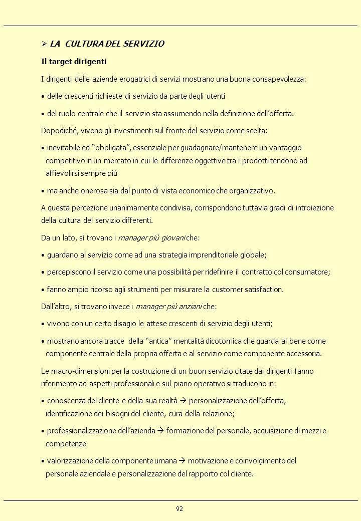 92 LA CULTURA DEL SERVIZIO Il target dirigenti I dirigenti delle aziende erogatrici di servizi mostrano una buona consapevolezza: delle crescenti rich