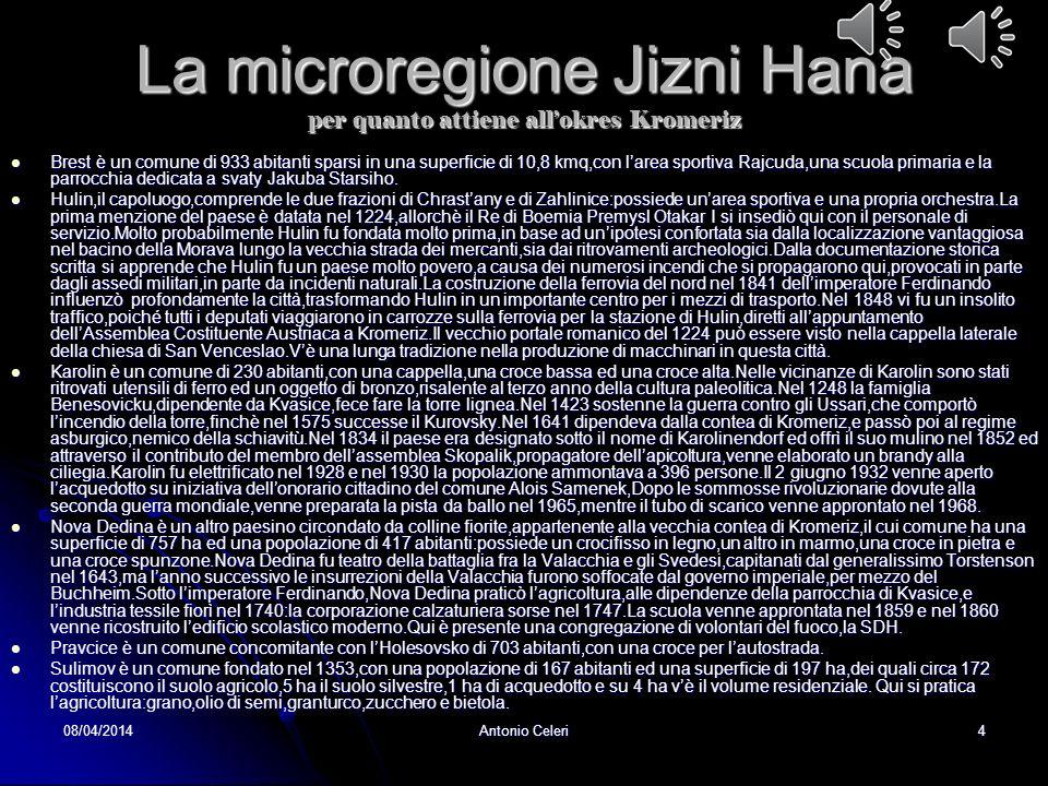 08/04/2014Antonio Celeri3 La microregione Stredni Hana per quel che attiene lokres Kromeriz Chropyne,il capoluogo,comprende il castello rinascimentale