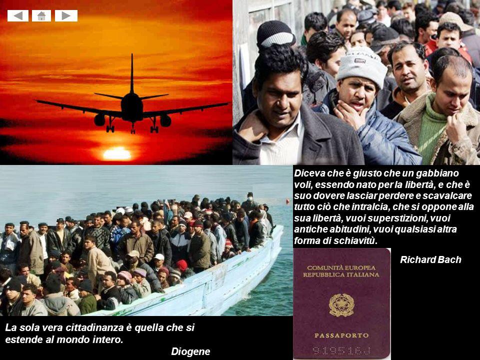 La sola vera cittadinanza è quella che si estende al mondo intero. Diogene Diceva che è giusto che un gabbiano voli, essendo nato per la libertà, e ch
