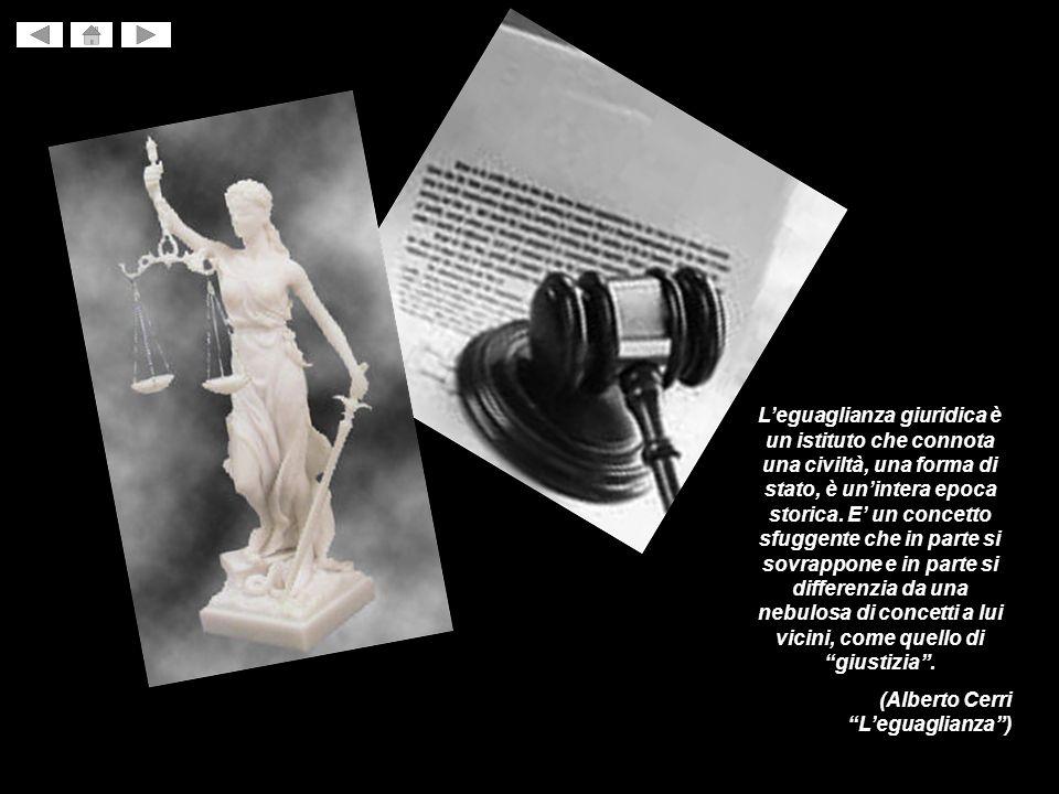 Leguaglianza giuridica è un istituto che connota una civiltà, una forma di stato, è unintera epoca storica. E un concetto sfuggente che in parte si so