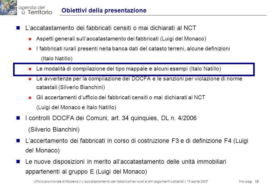 Ufficio provinciale di Modena / Laccatastamento dei fabbricati ex rurali e altri argomenti catastali / 19 aprile 2007 Nro pag. 12 Obiettivi della pres