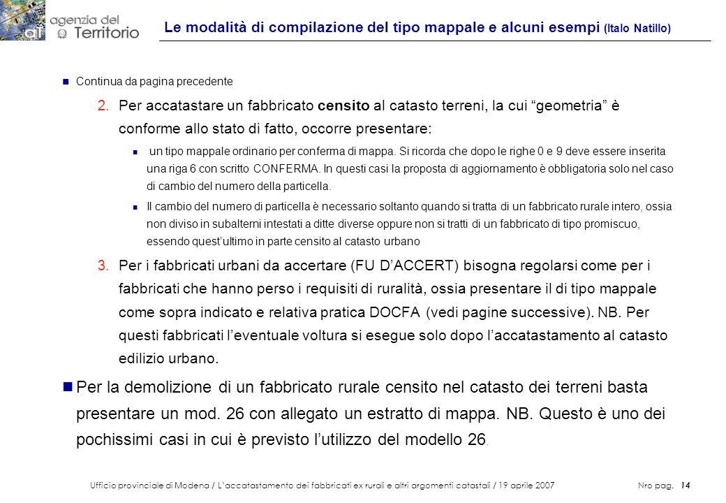 Ufficio provinciale di Modena / Laccatastamento dei fabbricati ex rurali e altri argomenti catastali / 19 aprile 2007 Nro pag. 14 Le modalità di compi