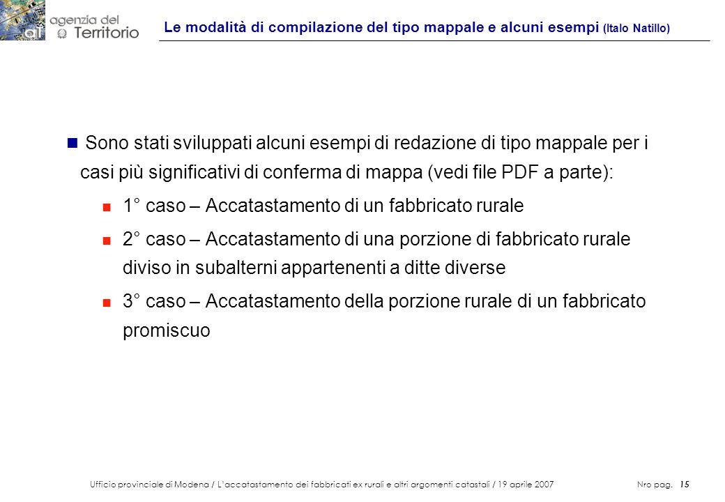 Ufficio provinciale di Modena / Laccatastamento dei fabbricati ex rurali e altri argomenti catastali / 19 aprile 2007 Nro pag. 15 Le modalità di compi