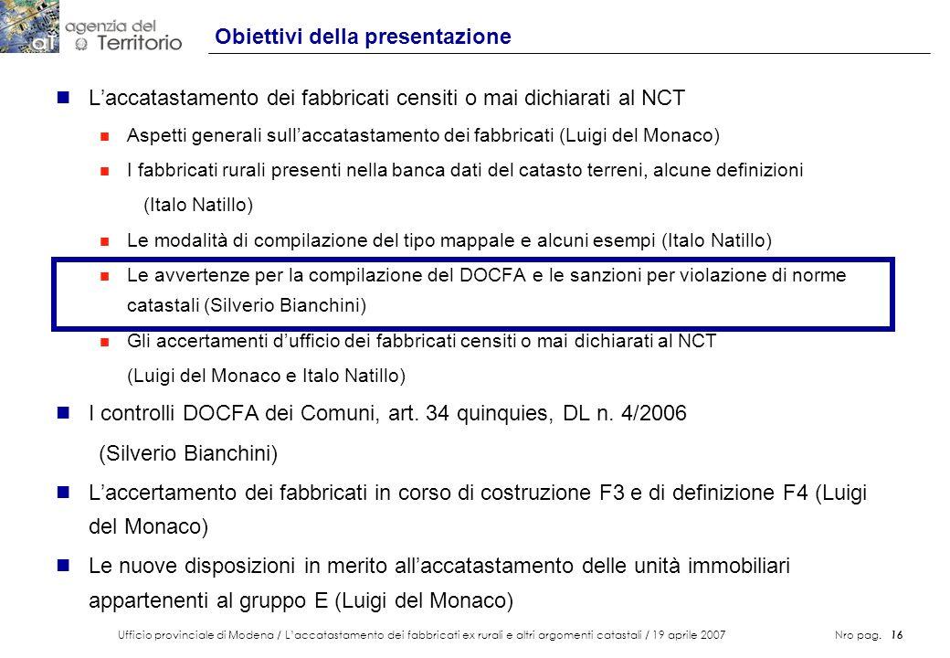 Ufficio provinciale di Modena / Laccatastamento dei fabbricati ex rurali e altri argomenti catastali / 19 aprile 2007 Nro pag. 16 Obiettivi della pres