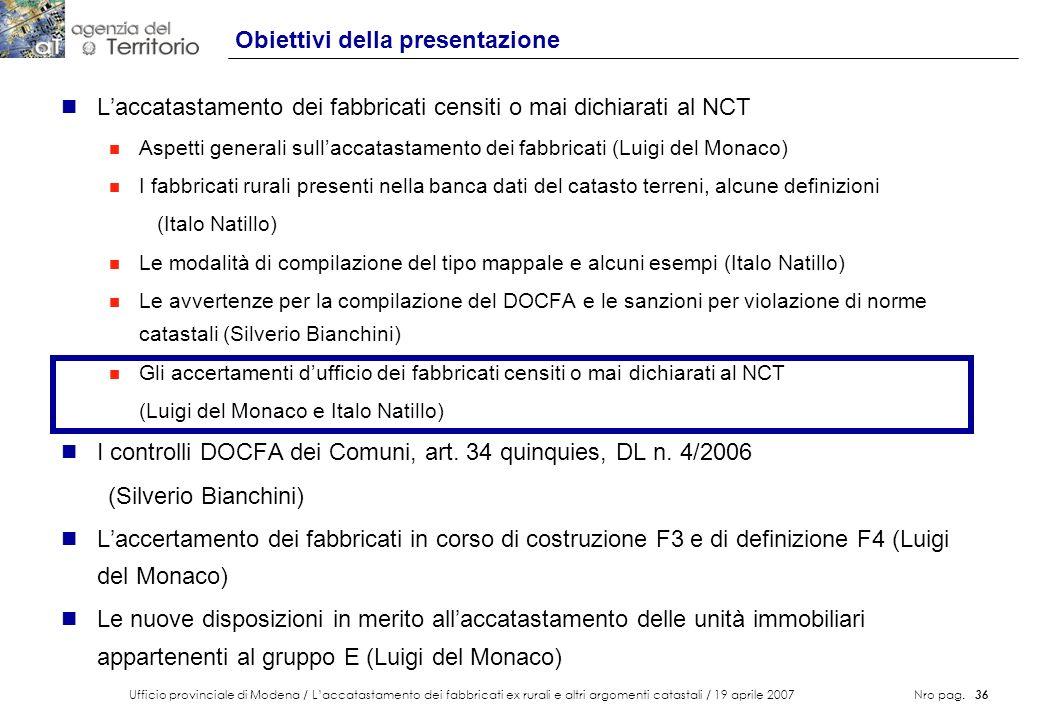 Ufficio provinciale di Modena / Laccatastamento dei fabbricati ex rurali e altri argomenti catastali / 19 aprile 2007 Nro pag. 36 Obiettivi della pres